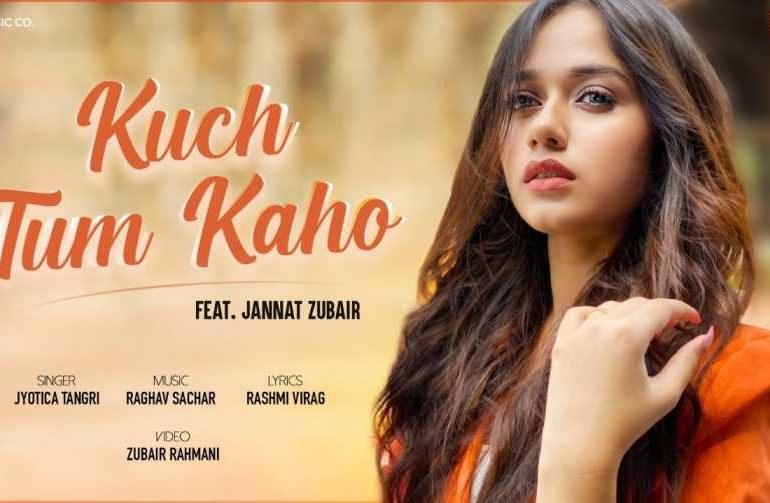 Kuch Tum Kaho Lyrics – Jannat Zubair Jyotica Tangri
