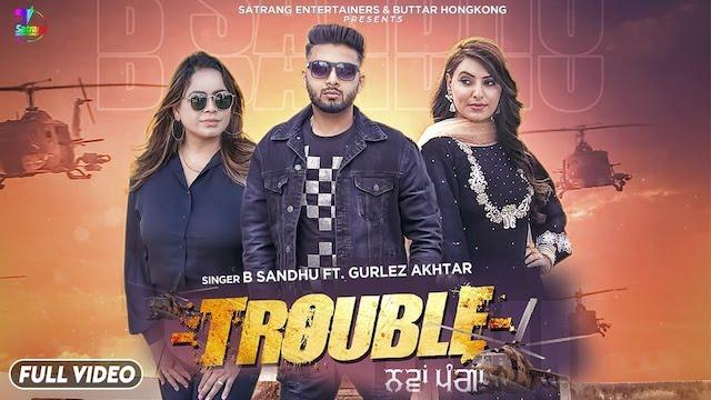 trouble b sandhu gurlez akhtar